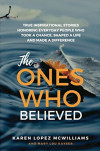 The Ones Who Believed: True Inspirational Stories Honoring Everyday People Who Took a Chance, Shaped a Life, and Made a Difference